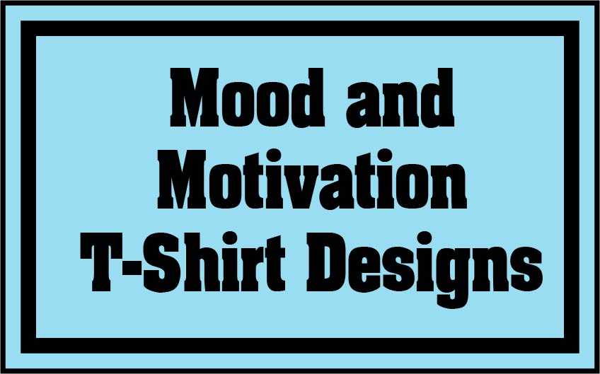 Mood and Motivation Graphic T's